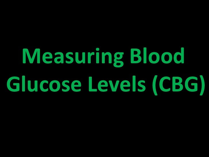 Measuring BloodGlucose Levels (CBG)