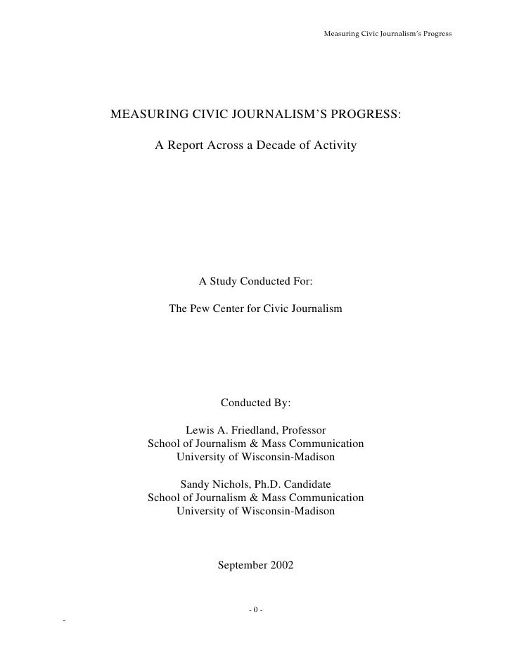 Measuring Civic Journalism's Progress         MEASURING CIVIC JOURNALISM'S PROGRESS:           A Report Across a Decade of...