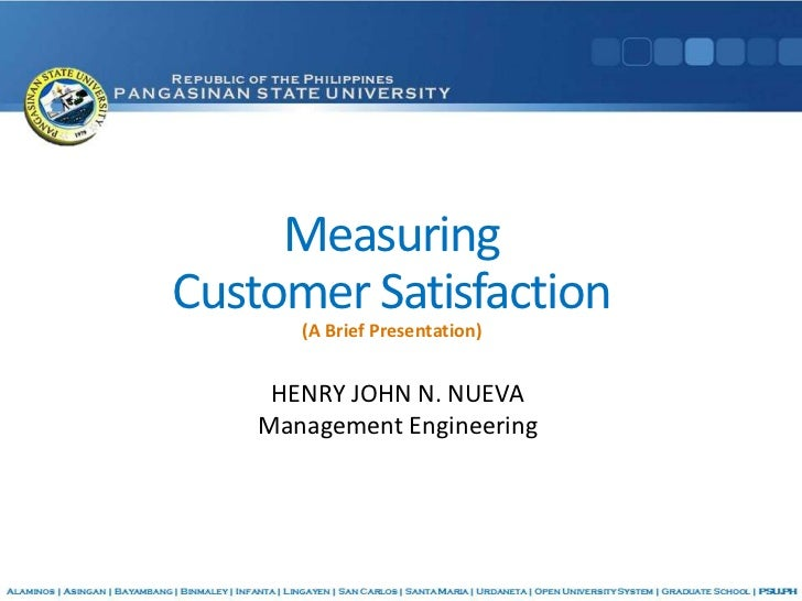 MeasuringCustomer Satisfaction       (A Brief Presentation)     HENRY JOHN N. NUEVA    Management Engineering