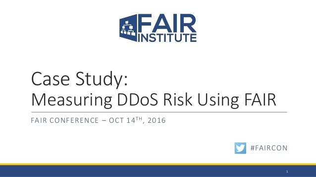 Case Study: Measuring DDoS Risk Using FAIR FAIR CONFERENCE – OCT 14TH, 2016 1 #FAIRCON