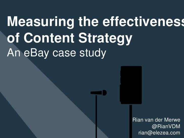 Measuring the effectiveness<br />of Content Strategy<br />An eBay case study<br />Rian van der Merwe<br />@RianVDM<br />ri...