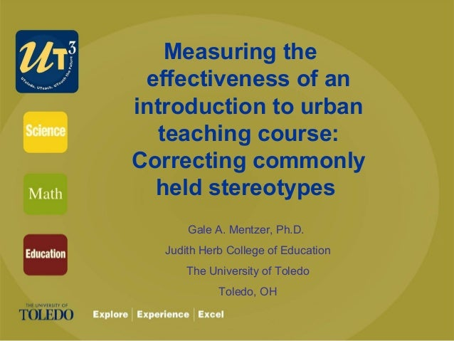 Measuring the effectiveness of an introduction to urban teaching course: Correcting commonly held stereotypes Gale A. Ment...