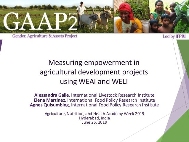 Measuring empowerment in agricultural development projects using WEAI and WELI Alessandra Galie, International Livestock R...