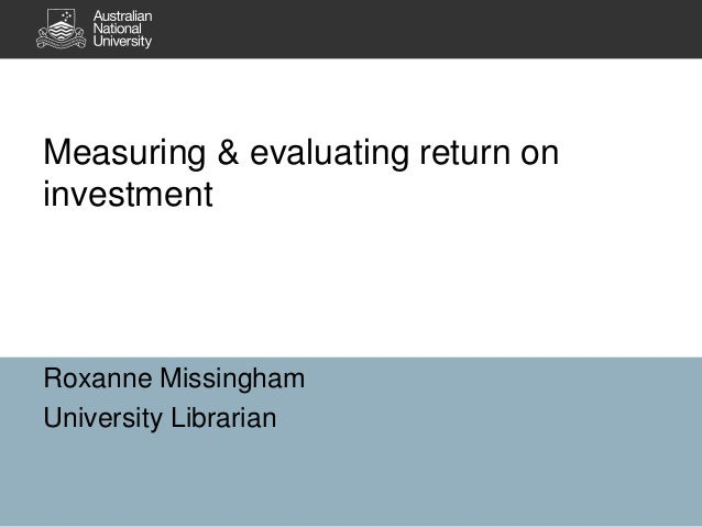 Measuring & evaluating return oninvestmentRoxanne MissinghamUniversity Librarian