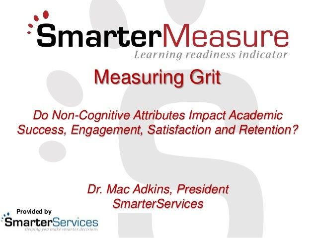 Measuring Grit  Do Non-Cognitive Attributes Impact AcademicSuccess, Engagement, Satisfaction and Retention?              D...