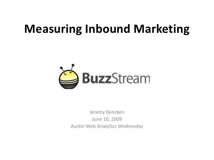 Measuring Inbound Marketing                    Jeremy Bencken                 June 10, 2009        Austin Web Analytics We...