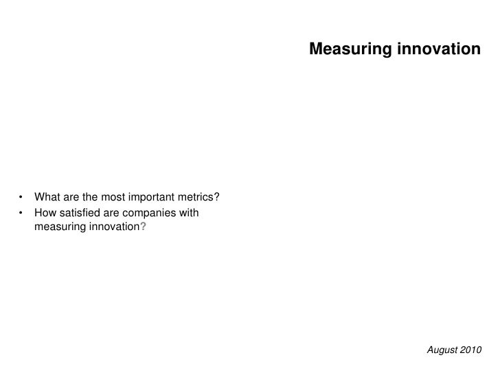 Measuring innovation<br /><ul><li>What are the most important metrics?