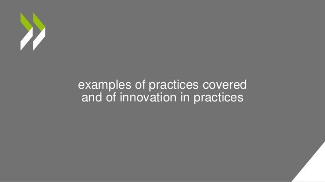 examples of practices covered and of innovation in practices