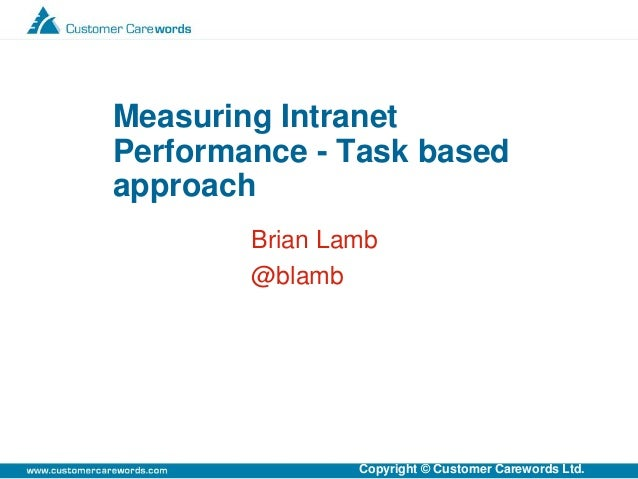 Copyright © Customer Carewords Ltd. Brian Lamb @blamb Measuring Intranet Performance - Task based approach