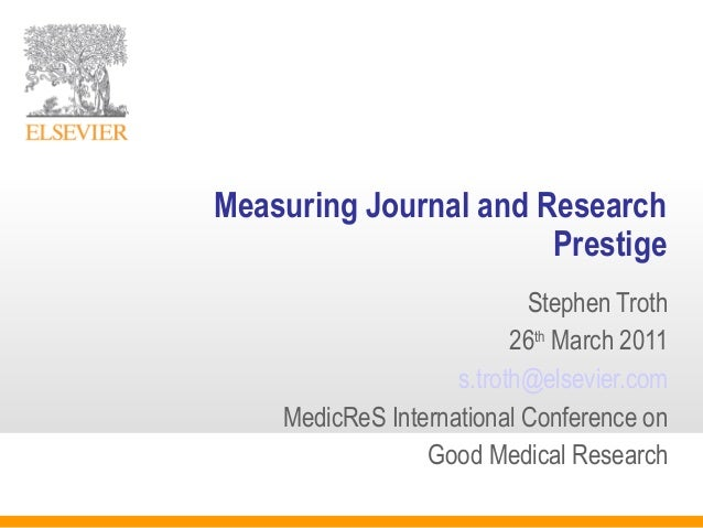 Measuring Journal and Research Prestige Stephen Troth 26th March 2011 s.troth@elsevier.com MedicReS International Conferen...
