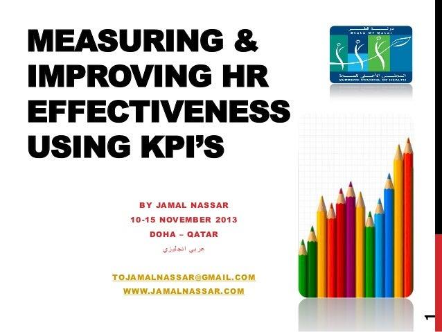MEASURING & IMPROVING HR EFFECTIVENESS USING KPI'S BY JAMAL NASSAR 1 0 -1 5 NOV EMB ER 2 0 1 3 D OHA – Q ATA R عرب ي انج ...