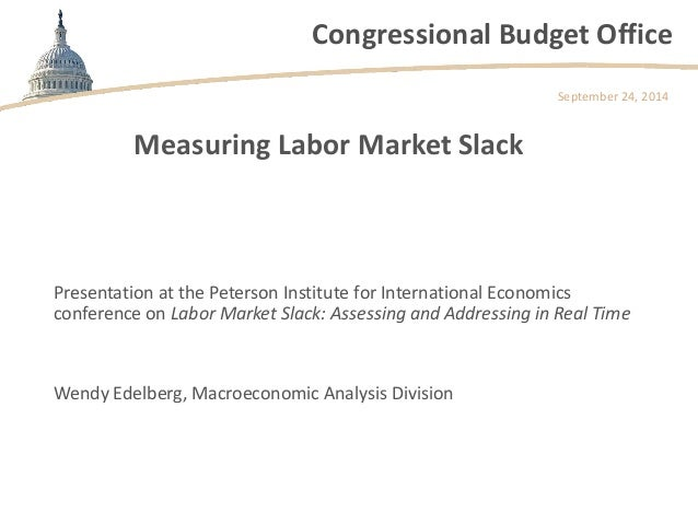Congressional Budget Office  Measuring Labor Market Slack  Presentation at the Peterson Institute for International Econom...
