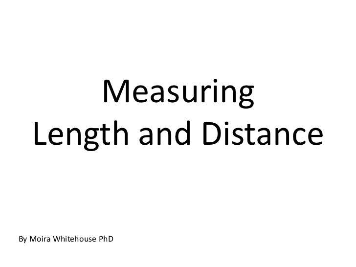 MeasuringLength and Distance<br />By Moira Whitehouse PhD<br />
