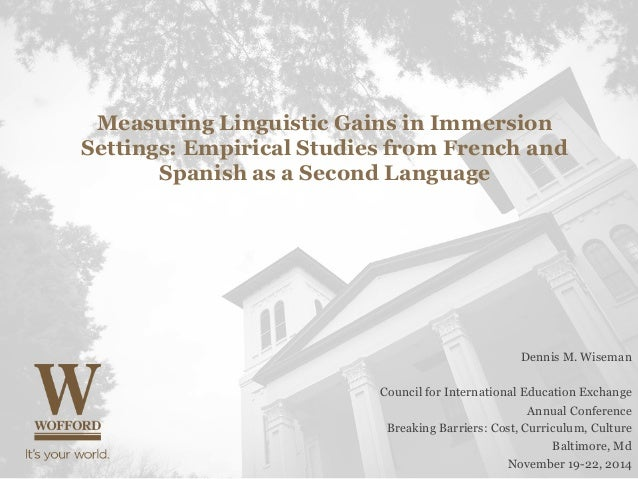 Measuring Linguistic Gains in Immersion  Settings: Empirical Studies from French and  Spanish as a Second Language  Dennis...