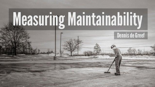 Measuring Maintainability Dennis de Greef