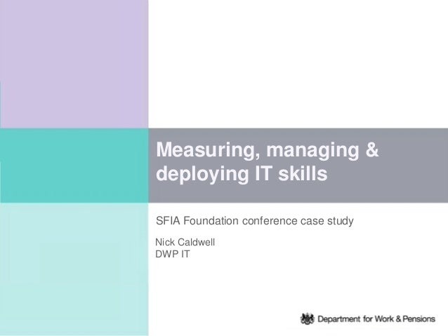 Measuring, managing &deploying IT skillsSFIA Foundation conference case studyNick CaldwellDWP IT