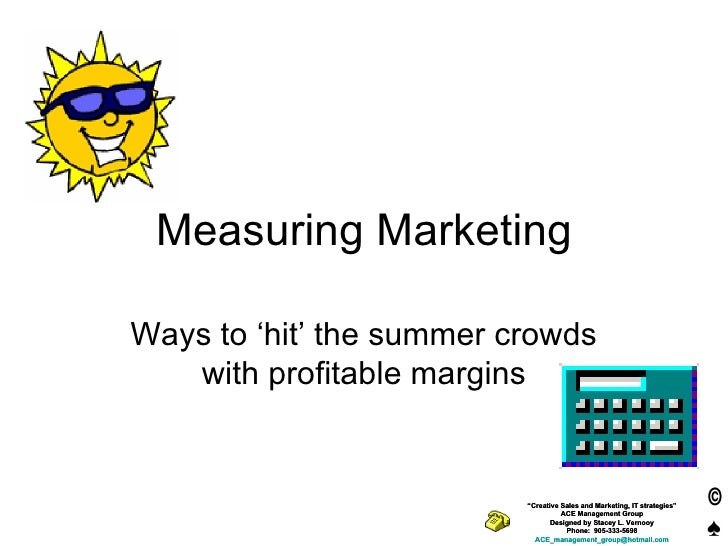 """Measuring Marketing Ways to 'hit' the summer crowds with profitable margins """" Creative Sales and Marketing, IT strategies""""..."""