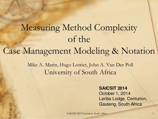 Measuring Method Complexity of the Case Management Modeling & Notation  Mike A. Marin, Hugo Lotriet, John A. Van Der Poll ...