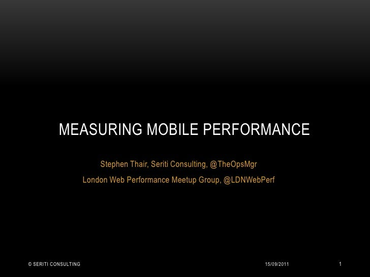 Stephen Thair, Seriti Consulting, @TheOpsMgr<br />London Web Performance Meetup Group, @LDNWebPerf<br />Measuring mobile p...
