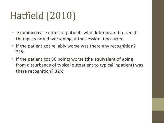 Hatfield (2010)  •  Examined case notes of patients who deteriorated to see if therapists noted worsening at the session i...