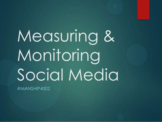 Measuring & Monitoring Social Media #MANSHIP4002
