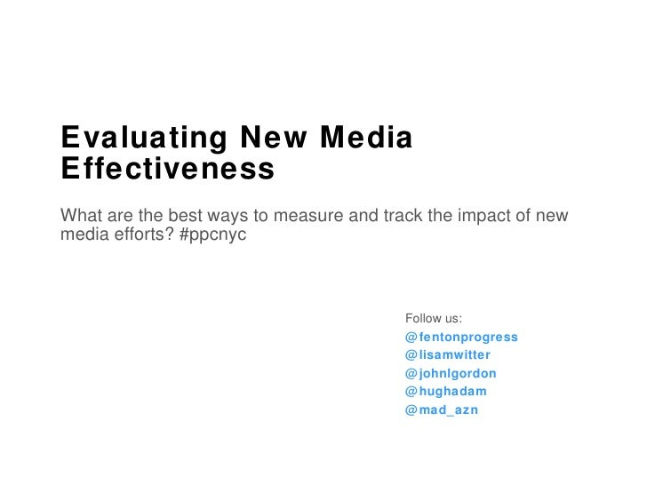 Evaluating New Media Effectiveness What are the best ways to measure and track the impact of new media efforts? #ppcnyc Fo...