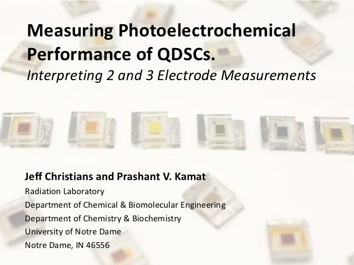Measuring PhotoelectrochemicalPerformance of QDSCs.Interpreting 2 and 3 Electrode MeasurementsJeff Christians and Prashant...