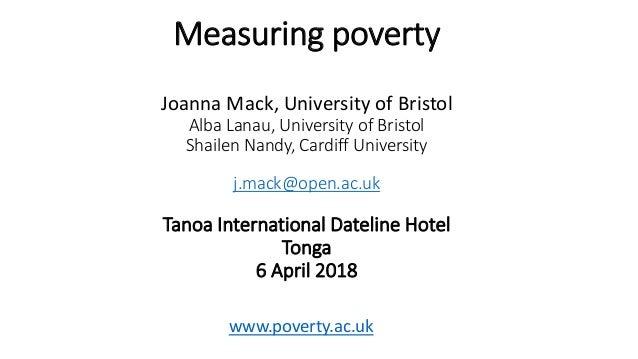 Measuring poverty Joanna Mack, University of Bristol Alba Lanau, University of Bristol Shailen Nandy, Cardiff University j...