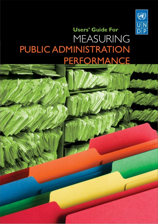 Users' Guide For          MEASURINGPUBLIC ADMINISTRATION         PERFORMANCE                UNDP Oslo Governance Centre