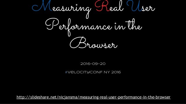 Measuring Real User Performance in the Browser Slide 2
