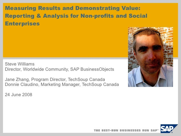 Steve Williams Director, Worldwide Community, SAP BusinessObjects Jane Zhang, Program Director, TechSoup Canada Donnie Cla...