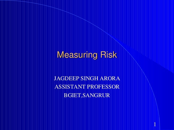 Measuring Risk JAGDEEP SINGH ARORA ASSISTANT PROFESSOR BGIET,SANGRUR