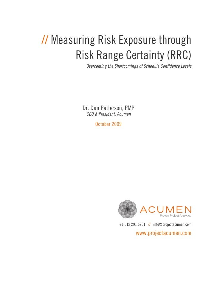 // Measuring Risk Exposure through       Risk Range Certainty (RRC)          Overcoming the Shortcomings of Schedule Confi...
