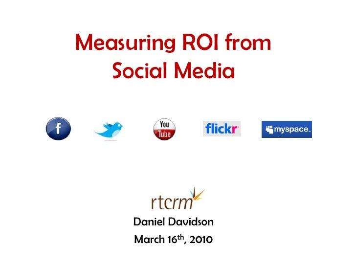 Measuring ROI from Social Media<br />Daniel Davidson<br />March 16th, 2010<br />