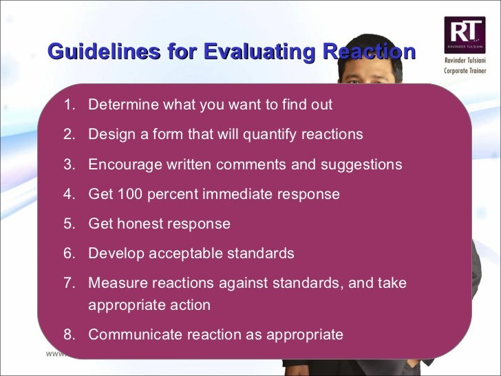 Guidelines for Evaluating Reaction <ul><li>Determine what you want to find out </li></ul><ul><li>Design a form that will q...