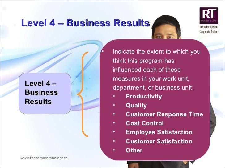 Level 4 – Business Results <ul><li>Indicate the extent to which you think this program has influenced each of these measur...