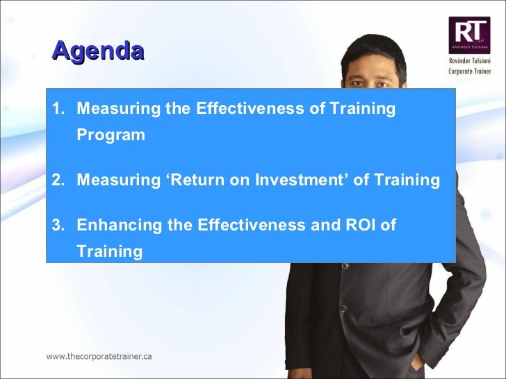 Agenda <ul><li>Measuring the Effectiveness of Training Program </li></ul><ul><li>Measuring 'Return on Investment' of Train...