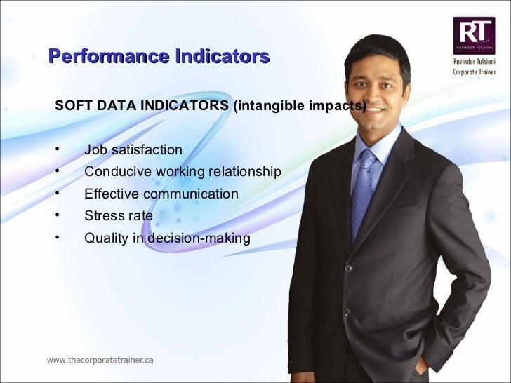 Performance Indicators <ul><li>SOFT DATA INDICATORS (intangible impacts) </li></ul><ul><li>Job satisfaction </li></ul><ul>...