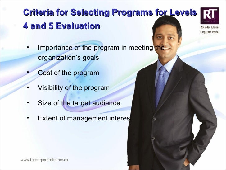 Criteria for Selecting Programs for Levels 4 and 5 Evaluation  <ul><ul><li>Importance of the program in meeting the organi...