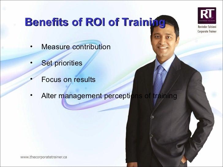 Benefits of ROI of Training <ul><ul><li>Measure contribution </li></ul></ul><ul><ul><li>Set priorities </li></ul></ul><ul>...