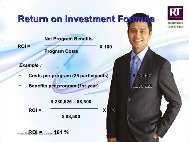Net Program Benefits Program Costs X 100 Return on Investment Formula ROI = <ul><li>Example  : </li></ul><ul><li>Costs per...