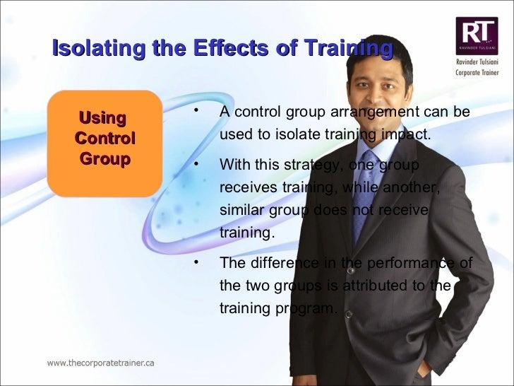 Using  Control Group <ul><li>A control group arrangement can be used to isolate training impact. </li></ul><ul><li>With th...