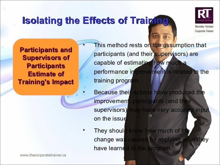 Participants and Supervisors of Participants Estimate of Training's Impact <ul><li>This method rests on the assumption tha...