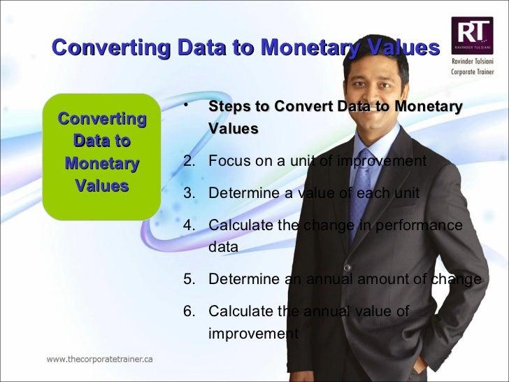 Converting Data to Monetary Values Converting Data to Monetary Values <ul><li>Steps to Convert Data to Monetary Values </l...
