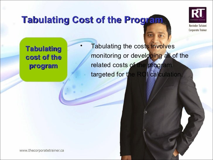 Tabulating cost of the program <ul><li>Tabulating the costs involves monitoring or developing all of the related costs of ...