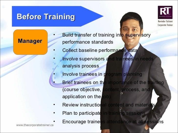 Manager Before Training <ul><li>Build transfer of training into supervisory performance standards </li></ul><ul><li>Collec...