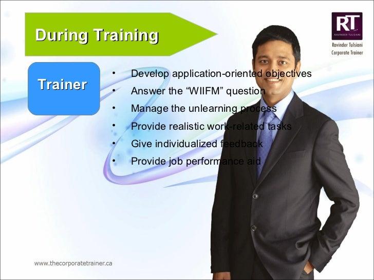 "Trainer During Training <ul><li>Develop application-oriented objectives </li></ul><ul><li>Answer the ""WIIFM"" question </li..."