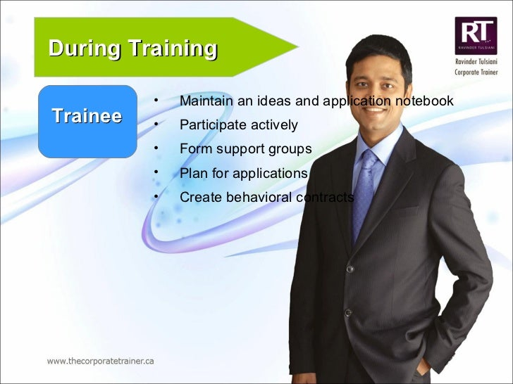 Trainee During Training <ul><li>Maintain an ideas and application notebook </li></ul><ul><li>Participate actively </li></u...