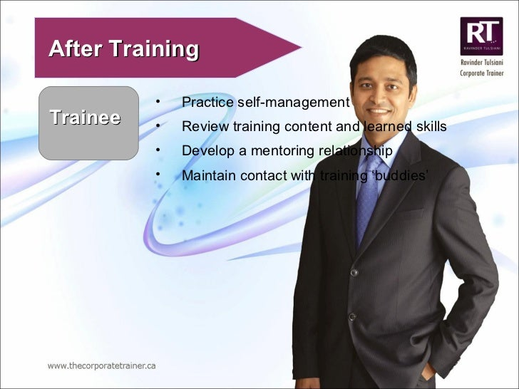 Trainee  After Training <ul><li>Practice self-management </li></ul><ul><li>Review training content and learned skills </li...