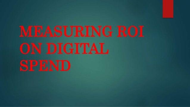 MEASURING ROI ON DIGITAL SPEND